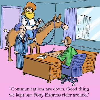 """""""Communications are down.  Good thing...Pony Express..."""""""